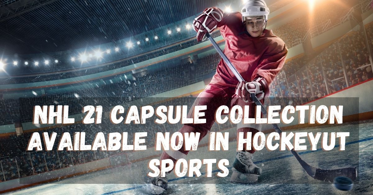NHL 21 Capsule Collection available now in hockeyut SPORTS